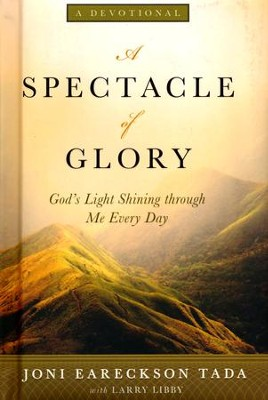 A Spectacle of Glory: God's Light Shining Through Me Every Day  -     By: Joni Eareckson Tada, Larry Libby