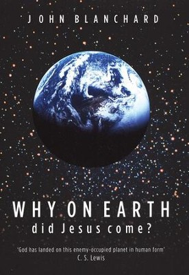 Why on Earth did Jesus Come?  -     By: John Blanchard