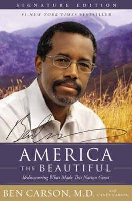 America the Beautiful Signature Edition: Rediscovering What Made This Nation Great  -     By: Ben Carson M.D.