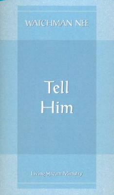 Tell Him  -     By: Watchman Nee