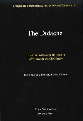 The Didache: Its Jewish Sources and Its Place in Early Judaism and Christianity  -     By: Huub van de Sandt, David Flusser
