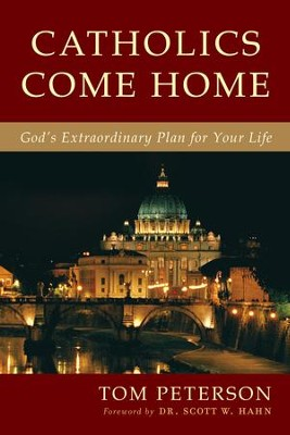 Catholics Come Home: God's Extraordinary Plan for Your Life  -     By: Thomas B. Peterson