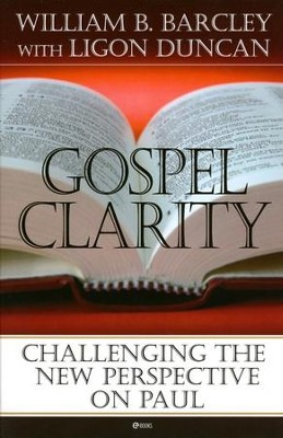 Gospel Clarity: Challenging the New Perspective on Paul  -     By: William B. Barcley, Ligon Duncan