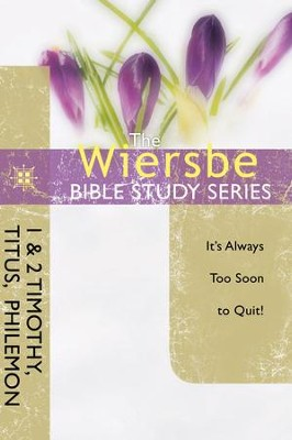The Wiersbe Bible Study Series: 1 & 2 Timothy, Titus, Philemon: It's Always Too Soon to Quit - eBook  -     By: Warren W. Wiersbe