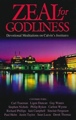 Zeal for Godliness: Devotional Meditations from Calvin's Institutes  -