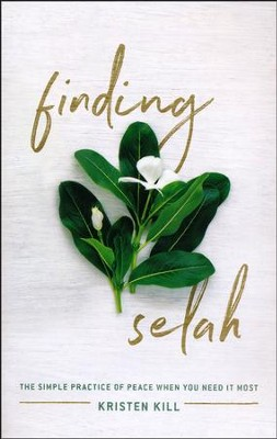 Finding Selah: The Simple Practice of Peace When You Need It Most  -     By: Kristen Kill