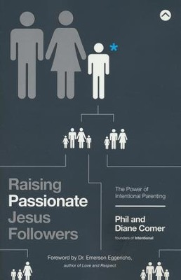 Raising Passionate Jesus Followers: The Power of Intentional Parenting  -     By: Phil Comer, Diane Comer
