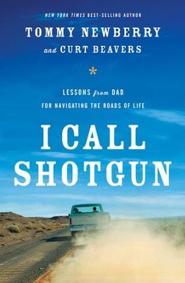 I Call Shotgun: Lessons from Dad for Navigating the Roads of Life - eBook  -     By: Tommy Newberry