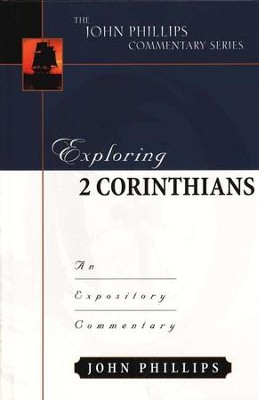Exploring 2 Corinthians: An Expository Commentary   -     By: John Phillips