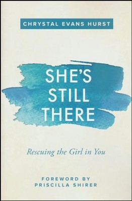 She's Still There: Rescuing the Girl in You  -     By: Chrystal Evans Hurst