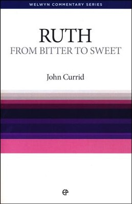 Ruth: From Bitter to Sweet (Welwyn Commentary Series)   -     By: John Currid