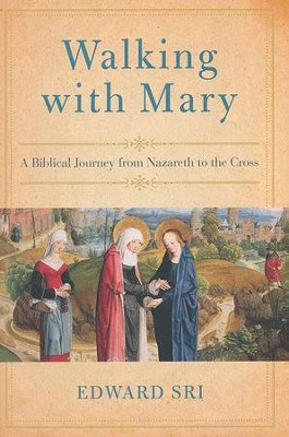 Walking with Mary: From Nazareth to the Cross  -     By: Edward Sri