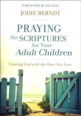 Praying the Scriptures for Your Adult Children: Trusting God with the Ones You Love  -     By: Jodie Berndt