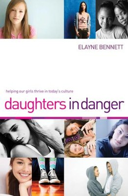 Daughters in Danger: Helping Our Girls Thrive in Today's Culture - eBook  -     By: Elayne Bennett