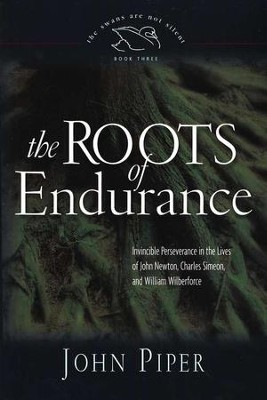 The Roots of Endurance: Invincible Perseverance in the Lives of John Newton, Charles Simeon, and William Wilberforce; softcover  -     By: John Piper