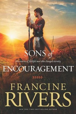 Sons of Encouragement: Five Stories of Faithful Men Who Changed Eternity  -     By: Francine Rivers