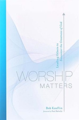 Worship Matters: Leading Others to Encounter the Greatness of God - Slightly Imperfect  -