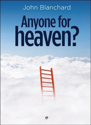 Anyone for Heaven?  -     By: John Blanchard