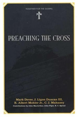Preaching the Cross   -     By: Mark Dever, J. Ligon Duncan, C.J. Mahaney
