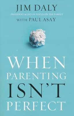 When Parenting Isn't Perfect  -     By: Jim Daly, Paul Asay