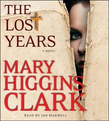 The Lost Years, A Novel, Unabridged, Audiobook, 7 CD's   -     Narrated By: Jan Maxwell     By: Mary Higgins Clark
