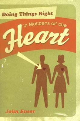 Doing Things Right in Matters of the Heart   -     By: John Ensor