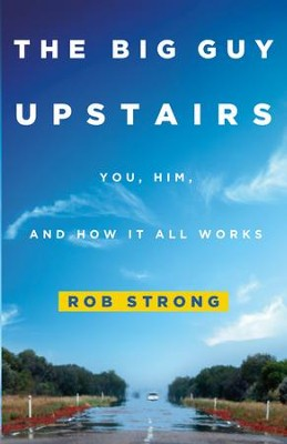 The Big Guy Upstairs: You, Him, and How It all Works - eBook  -     By: Rob Strong