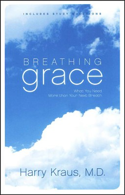 Breathing Grace: What You Need More Than Your Next Breath  -     By: Harry Kraus M.D.
