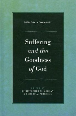 Suffering and the Goodness of God  -     Edited By: Christopher W. Morgan, Robert A. Peterson     By: Edited by Christopher W. Morgan & Robert A. Peterson
