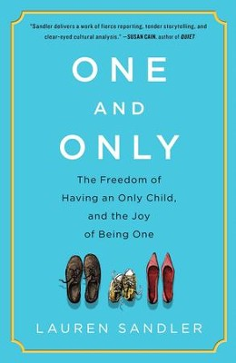 One and Only: Why Being an Only Child, and Having one, Is Even Better Than You Think - eBook  -     By: Lauren Sandler