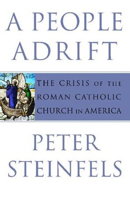 A People Adrift: The Crisis of the Roman Catholic Church in America - eBook  -     By: Peter Steinfels