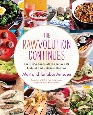 The Rawvolution Continues: The Living Foods Movement in 150 Natural and Delicious Recipes - eBook  -     By: Matt Amsden, Janabai Amsden