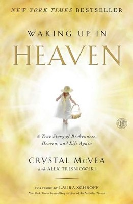 Waking Up in Heaven: A Mother's Remarkable Journey to Heaven and the Story God Sent Her Back to Share - eBook  -     By: Crystal McVea, Alex Tresniowski