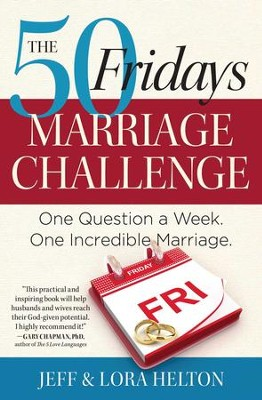 The 50 Fridays Marriage Challenge: One Question a Week. One Incredible Marriage. - eBook  -     By: Jeff Helton, Helton Lora