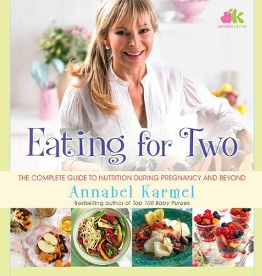 Eating for Two: The Complete Guide to Nutrition During Pregnancy and Beyond - eBook  -     By: Annabel Karmel