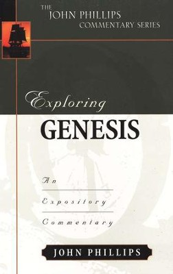 Exploring Genesis: An Exploritory Commentary   -     By: John Phillips
