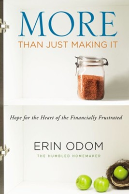 More Than Just Making It: Hope for the Heart of the Financially Frustrated  -     By: Erin Odom