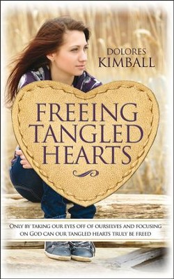 Freeing Tangled Hearts  -     By: Dolores Kimball