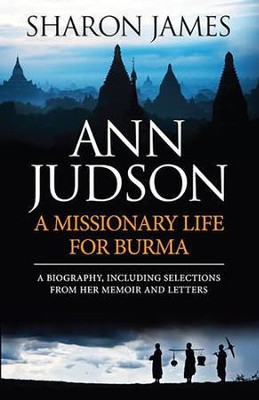 Ann Judson: A Missionary Life for Burma  -     By: Sharon James