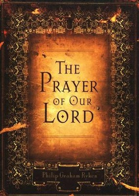 The Prayer of Our Lord, Softcover  -     By: Philip Graham Ryken