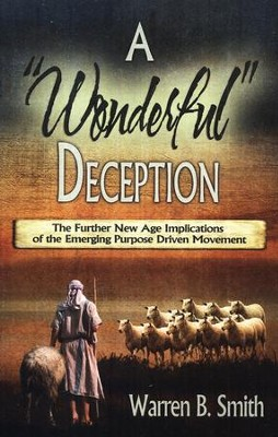 A Wonderful Deception: The Further New Age Implications of the Emerging Purpose Driven Movement  -     By: Warren B. Smith