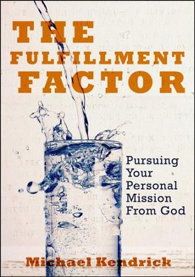 The Fulfillment Factor: Pursuing Your Personal Mission From God  -     By: Michael Kendrick