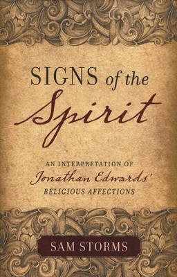 Signs of the Spirit: An Interpretation of Jonathan Edwards's Religious Affections  -     By: Sam Storms