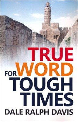True Word For Tough Times: Series of 5 Messages Given At The Aberystwyth Conference  -     By: Dale Ralph Davis