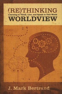 Rethinking Worldview  -     By: J. Mark Bertrand