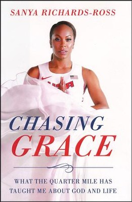 Chasing Grace: What the Quarter Mile Has Taught Me about God and Life  -     By: Sanya Richards-Ross