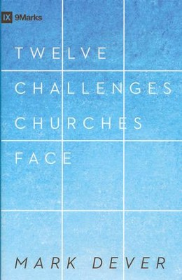 Twelve Challenges Churches Face    -     By: Mark Dever