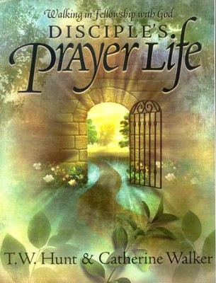 Disciple's Prayer Life: Walking in Fellowship with God             -     By: T.W. Hunt