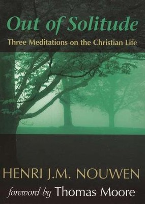 Out of Solitude: Three Meditations on the Christian Life, Revised  -     By: Henri J.M. Nouwen
