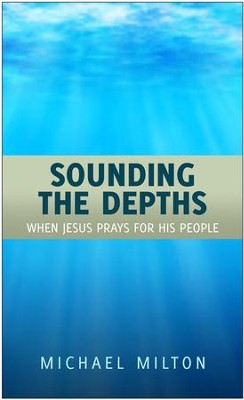 Sounding The Depths: When The Saviour Prays  -     By: Michael Milton